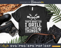 Grill Shirt That's What I Do And Know Things Svg Designs Cut
