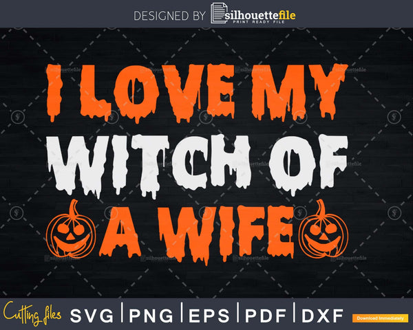 Halloween Couples Costumes I Love My Witch of a Wife svg cut