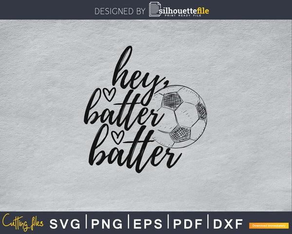 Hey Batter Soccer svg cricut digital cutting vector files