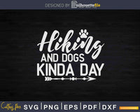 Hiking And Dogs Kinda Day Svg Cut Files