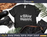 Hiking Is How I Spell Happiness Loves To Hike Svg Cricut Cut