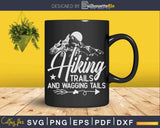 Hiking Trails and Wagging Tails Svg Dxf Cricut Files