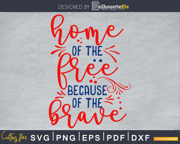 Home of the Free because Brave 4th July Independence svg Cut