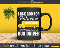 I Ask God For Patience Funny School Bus Driver Svg Design
