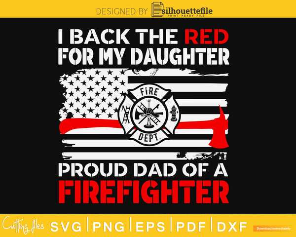 I Back The Red for my Daughter Proud Firefighter Dad craft