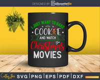I just want to bake cookie and watch christmas movies svg