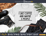 I like Coffee And Maybe 3 People svg png t-shirt design