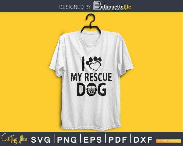 I Love My Rescue Dog Svg Printable Cutting Files