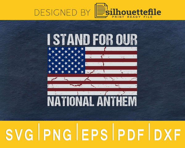 I Stand For Our National Anthem svg cut cricut cutting files
