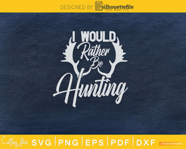 I Would Rather Be Hunting