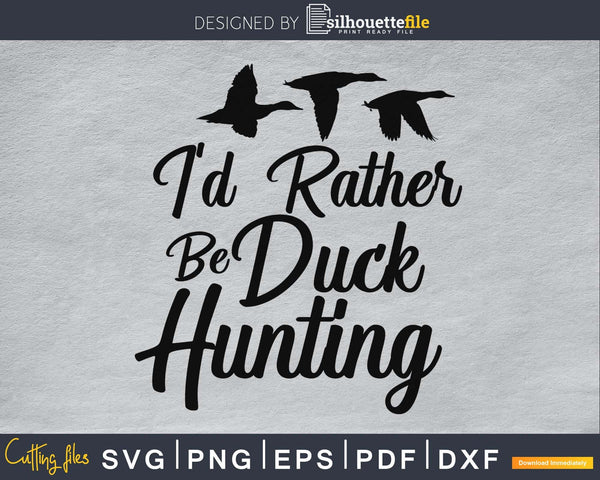 I'd Rather Be Duck Hunting svg png digital silhouette files