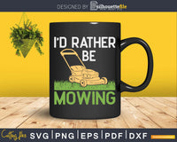 I'd Rather Be Mowing Funny Mower Shirt Svg Designs Cut Files