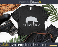 I'd Smoke That Barbeque Smoker Chef Svg Design Cricut Cut