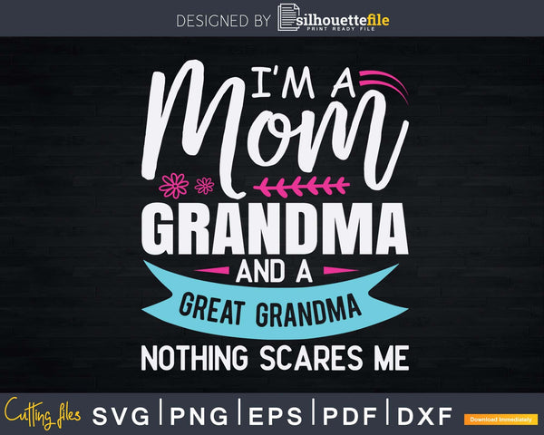I'm A Mom Grandma Great Nothing Scares Me Mothers Day Svg