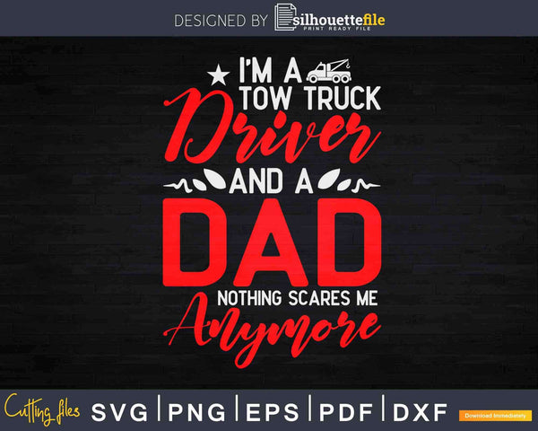 I'm A Tow Truck Driver and Dad Nothing Scares Me Svg Dxf Png