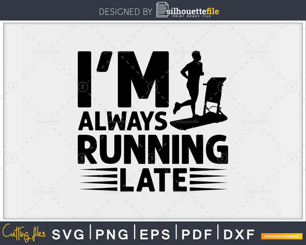 I'm always running late svg design printable cut file