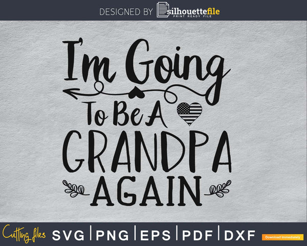 i'm going to be a grandpa again silhouette digital svg files