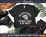 I'm into fitness fit'ness pizza in my mouth Svg Design