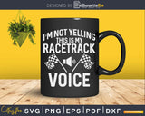 I'm Not Yelling This Is My Racetrack Voice Shirt Svg Design
