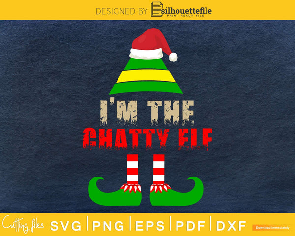 I'm The Chatty Elf Matching Family Group Christmas svg