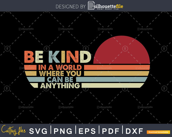 In A World Where You Can Be Anything Kind svg png cut files