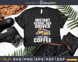 Instant School Bus Driver Just Add Coffee Svg Design Cut