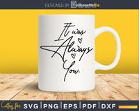 It Was Always You SVG PNG digital file