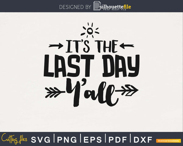 It's the last day y'all teacher SVG PNG digital cut cutting