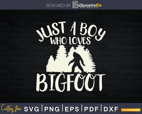 Just A Boy Who Loves Bigfoot SVG PNG dxf Silhouette Cut