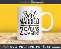 Just married 25 years ago SVG PNG digital files