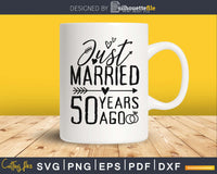 Just married 50 years ago SVG PNG digital cut cutting files