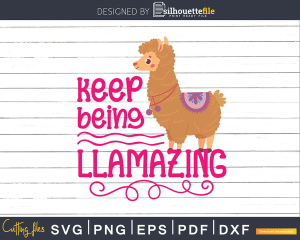 Keep Being Llamazing Llama SVG Cut files for Silhouette