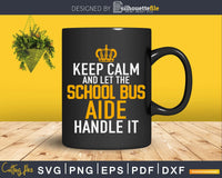 Keep Calm And Let The School Bus Aide handle It Svg Design