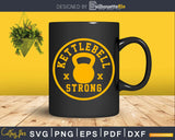 Kettlebell Workout Strong Svg Dxf Cricut Cut Files