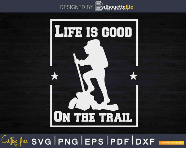 Life is Good On The Trail Hiking Sign Svg Cut Files