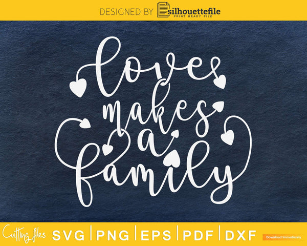 LOVE MAKES A FAMILY SVG cricut craft cut file