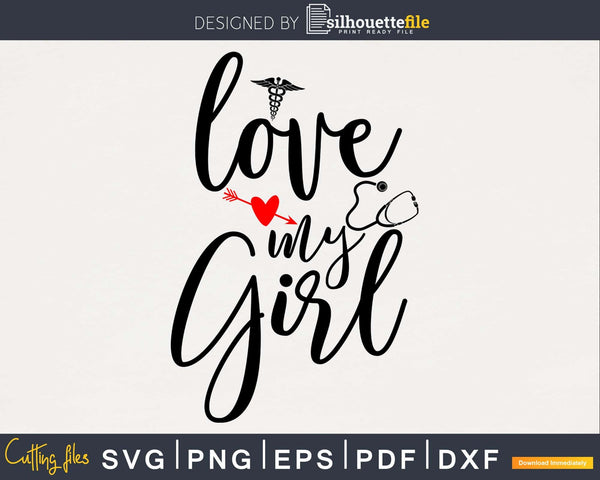 love my girl nurse mom svg png cutting digital files