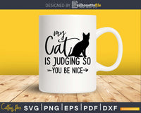 My Cat Is Judging You So Be Nice Svg Printable Cutting Files
