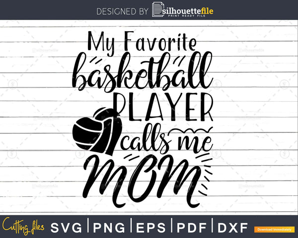 My Favorite Basketball Player Calls me Mom Svg Designs