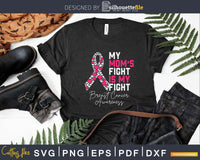 My Mom's Fight Is Breast Cancer Awareness Svg Designs Cut