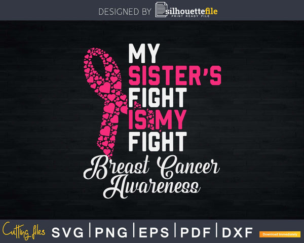 My Sister's Fight Is Breast Cancer Awareness Svg Designs Cut