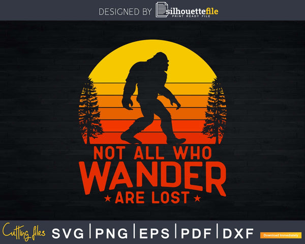 Not All Who Wander Are Lost Bigfoot SVG PNG dxf Silhouette