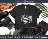 Ok But First Coffee Caffeine Drinker Addict Svg Dxf Png Cut