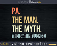 Pa The Man Myth bad influence Svg Png Shirt Design