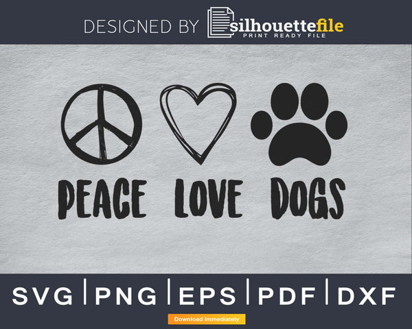 Peace Love Dogs svg cricut cut cuttig digital files
