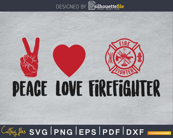 Peace Love Firefighter svg cricut cut digital files