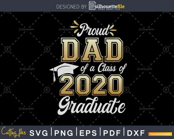 Proud Dad Of A Class Of 2020 Graduate Shirt Senior Svg Dxf Cut File Silhouettefile