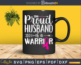 Proud Husband Of a Warrior Breast Cancer Awareness Svg