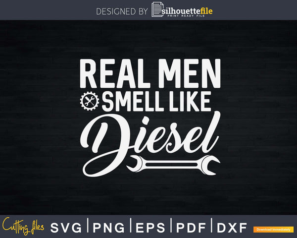 Real Men Smell Like Diesel Mechanic Trucker Farmer Gift Svg