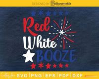 Red White & Booze 4th of July Independence svg Cut Files